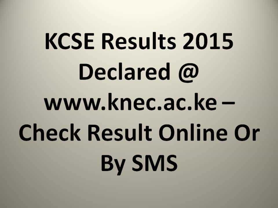 KCSE Results 2015 Declared @ www.knec.ac.ke
