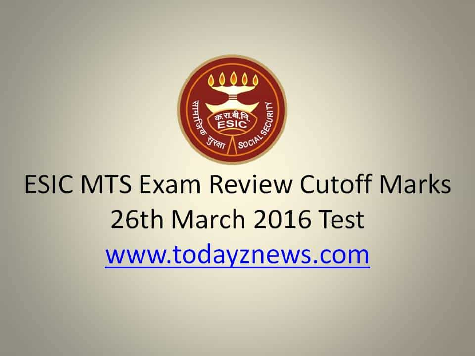 ESIC MTS Exam Review Cutoff Marks - 26th March 2016 Test