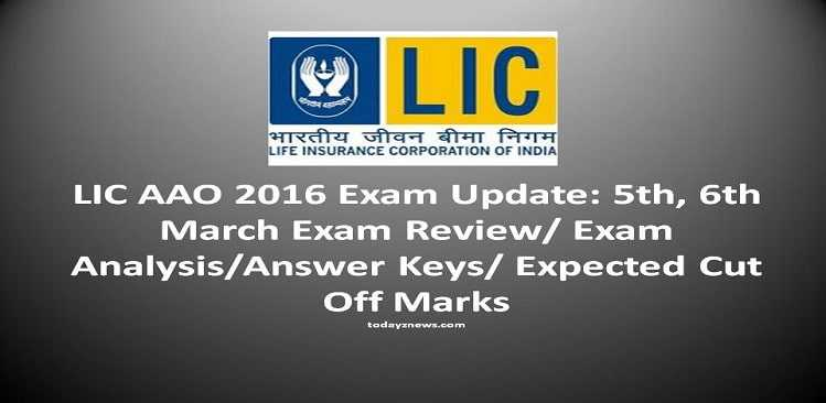 LIC AAO 2016 Exam Update: 5th, 6th March Exam Review/ Exam Analysis/Answer Keys/ Expected Cut Off Marks